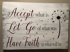 Accept what is let go of what was have faith in what will be accept what is sign wood sign pallet sign home decor farmhouse decor Faith Quotes, Wisdom Quotes, Quotes To Live By, Me Quotes, Motivational Quotes, Inspirational Quotes, Sign Quotes, Good Thoughts, Great Quotes