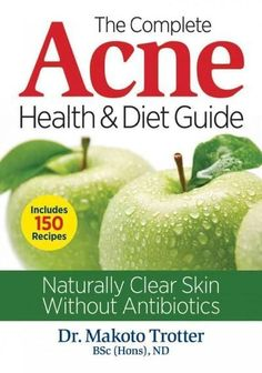 The Complete Acne Health & Diet Guide: Naturally Clear Skin Without Antibiotics