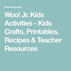 Woo! Jr. Kids Activities - Kids Crafts, Printables, Recipes & Teacher Resources