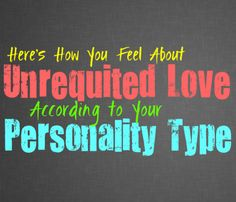 Here's How You Feel About Unrequited Love, According to Your Personality Type