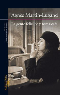 La gente feliz lee y toma café de Agnès Martin-Lugand.