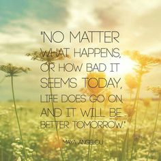 It will be a better tomorrow.