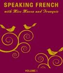 Speaking French with Miss Mason and François, Volume 1...
