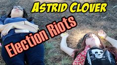 Astrid Clover - Election Riots