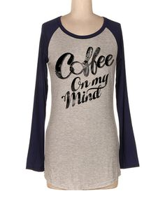 Look at this Navy 'Coffee On My Mind' Raglan Top on #zulily today!