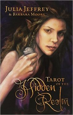Tarot of the Hidden Realm by Barbara Moore and Julia Jeffrey