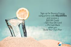 Sign up with promo code 60jul2015tx & you'll receive a $60 Bill Credit + $25 Visa Gift Card + 3% Cash Back when you Build Your Own Plan with Bounce Energy. Just enter the promo code 60jul2015tx in the promotional code field on the checkout page and after you pay your first bill on time, you'll get your bill credit! Texas and new customers only.