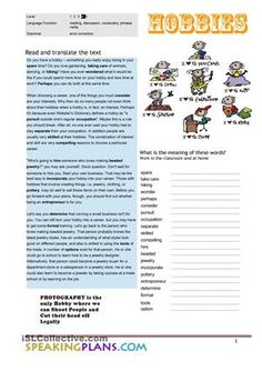 "A 2 pages lesson plan on topic of ""Hobby"". Includes: reading, vocabulary, discussion questions, grammar and phrasal verbs. All what you might need for a good class. Try it! - ESL worksheets"