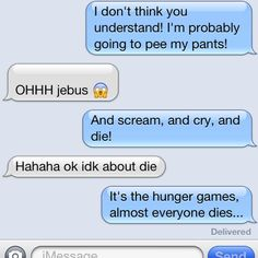 When telling my friend what will happen at the hunger games movie. Some people just don't understand!