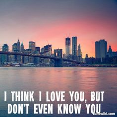 i think i love you, but don't even know you. - gavin degraw, best i ever had