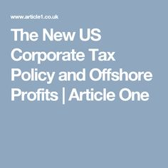 The New US Corporate Tax Policy and Offshore Profits | Article One