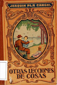 Otras lecciones de cosas: (lecturas científicas)/ por Joaquín Pla Cargol (1940)