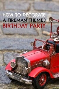 How to Decorate a Firetruck Birthday Party