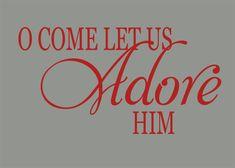 O come let us adore Him.