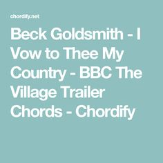 Beck Goldsmith - I Vow to Thee My Country - BBC The Village Trailer Chords - Chordify