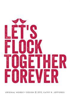 Let's flock together forever
