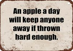 An Apple A Day Will Keep Anyone Away If Thrown Hard Enough Funny Metal Sign   eBay