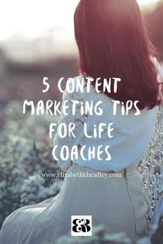 5 content marketing tips for Life Coaches