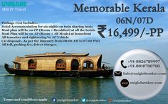 Memorable ‪#‎kerala‬ 06N/07D INR: 16,499/-PP contact us : 8826789997 / 8010700700 or ‪#‎holidays‬ ‪#‎vacations‬ ‪#‎honemoon‬ Package Cost Includes: Hotel Accommodation for six nights on twin sharing basis Meal plan will be on CP (Room + Breakfast) at all the hotels Meal Plan will be on AP (Room + All Meals) at houseboat All transfers and sightseeing by AC Vehicle  (At disposal - As per the itinerary from 08.00 AM to 07.00 PM) All toll, park