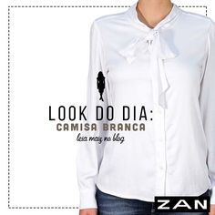 Faça seu look ficar poderoso com a camisa branca. Veja como no blog! #Zan