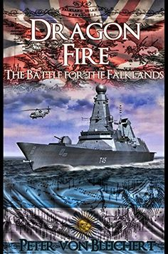 Dragon Fire (The Battle for the Falklands Book 2) by Peter von Bleichert http://www.amazon.com/dp/B010KOYSNK/ref=cm_sw_r_pi_dp_cbtlwb0W1NW9B