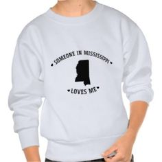 Someone in Mississippi Loves Me Pullover Sweatshirts  | Hoodie Options also. Switch out with 100 different style+color options. Add a name to personalize. | Bella American Apparel tshirt Gift for Him #giftforhim #Mississippi #hoodie #sweatshirt #gift #home