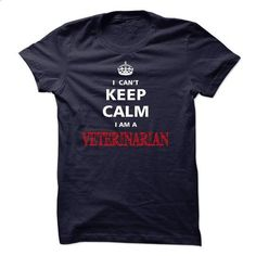 Can not keep calm I am a VETERINARIAN - #sweatshirt blanket #sweater coat. BUY NOW => https://www.sunfrog.com/Names/Can-not-keep-calm-I-am-a-VETERINARIAN.html?68278