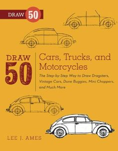 Draw 50 Cars, Trucks, and Motorcycles: The Step-by-Step Way to Draw Dragsters, Vintage Cars, Dune Buggies, Mini Coopers Choppers, and Many More... by Lee J. Ames, http://www.amazon.com/dp/B0081UUTN4/ref=cm_sw_r_pi_dp_bN6Stb0GVDJKB