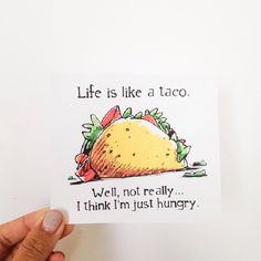 Life is like a Taco quote