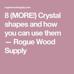 8 (MORE!) Crystal shapes and how you can use them — Rogue Wood Supply