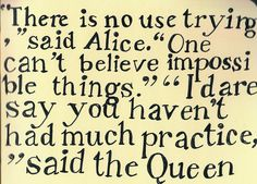 Impossible Things. Alice in Wonderland quote.