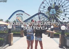 bucket list for girls! Go to disneyland with your bestfriend and have the best day of your life. #Disney