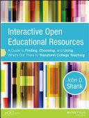Interactive Open Educational Resources : A Guide to Finding, Choosing, and Using What's Out There to Transform College Teaching
