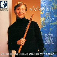 Chris Norman - Man With The Wooden Flute: Traditional Flute Music Of The British Isles, America, Quebec And Cape Breton