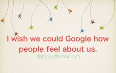 I wish we could Google how people feel about us | Flickr - Photo Sharing!