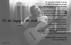On the longing of the wind - Floris Abraham Brown  You long braid girl with guitar on your lap for whom is the message from your heart while your long fingers gently push the strings?  Your playful position of the guitar on your lap  who are you longing for as you musical sounds like an blank look in the rippling water in a ditch?  Your slender neck rocked by guitars handle.  I see your tears through your long hair  where you sit on a sofa feet crossed.  I want to climb in your composition…