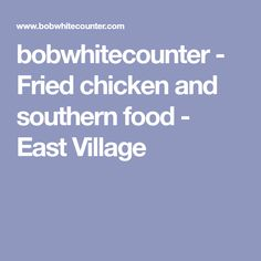 bobwhitecounter - Fried chicken and southern food - East Village