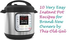 10 Easy Instant Pot Recipes for Brand New Owners via @thisoldgalcooks