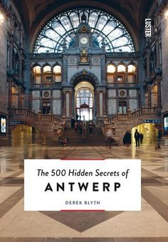 The 500 Hidden Secrets Of Antwerp | Derek Blyth |