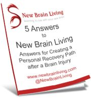 5 Answers to New Brain Living: Answers for Creating a Personal Recovery Path After a Brain Injury