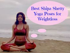Best Shilpa Shetty Yoga Poses for Weight loss Shilpa Shetty is a stunner and…