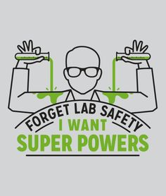 """""""Forget Lab Safety, I Want Super Powers"""" Bring it on!   Grey t-shirt for men, women, and kids. For the sci-fi loving, superheroes among us."""