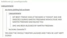 She has been blessed by Martin Freeman. Martin Freeman broke character to say bless you! Jesus Christ I would die! Fandoms Unite, Sherlock Holmes, Jim Moriarty, Watson Sherlock, Sherlock John, Tumblr Funny, Funny Memes, Mrs Hudson, Johnlock