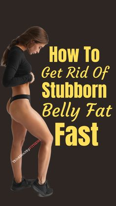 How to get rid of stubborn belly fat fast. In this post we show best lose belly fat tips that can help you get rid of that stubborn belly fat fast.