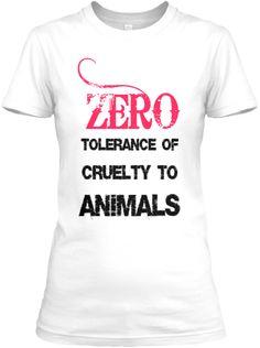 ZERO tolerance of cruelty to animals.
