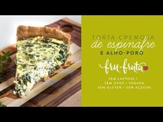 Torta Cremosa de Espinafre e Alho-Poró - Uma Delícia livre de Glúten, Leite e Ovos! - Fru-FrutaFru-Fruta