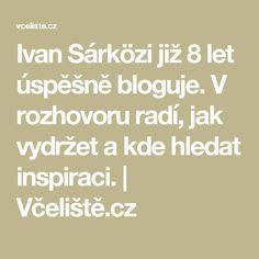 Ivan Sárközi již 8 let úspěšně bloguje. V rozhovoru radí, jak vydržet akde hledat inspiraci. | Včeliště.cz