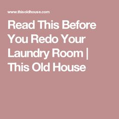 Read This Before You Redo Your Laundry Room | This Old House