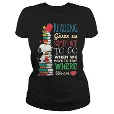 Reading Give Us Someplace To Go When We Have To Stay Where We Are, Order HERE ==> https://www.sunfrog.com/Hobby/Reading-Give-Us-Someplace-To-Go-When-We-Have-To-Stay-Where-We-Are-Ladies-Black.html?41088