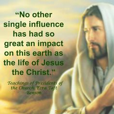"""No other single influence has had so great an impact on this earth as the life of Jesus the Christ. Lds Quotes, Jesus Quotes, True Quotes, Christian Facebook, Jesus Face, Political Quotes, Church Quotes, Jesus Lives, Spiritual Thoughts"
